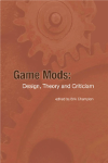 Game Mods: Design Theory and Criticism